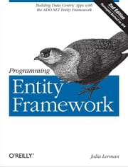 Programming Entity Framework - Building Data Centric Apps with the ADO.NET Entity Framework ebook by Julia Lerman
