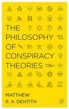 The Philosophy of Conspiracy Theories ebook by M. Dentith