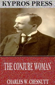 The Conjure Woman ebook by Charles W. Chesnutt