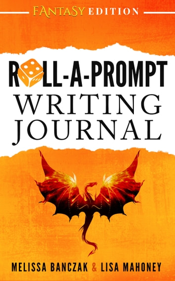 Roll-A-Prompt Writing Journal - Fantasy Edition ebook by Melissa Banczak,Lisa Mahoney