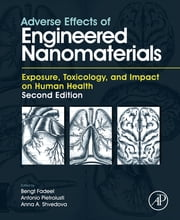 Adverse Effects of Engineered Nanomaterials - Exposure, Toxicology, and Impact on Human Health ebook by Bengt Fadeel, Antonio Pietroiusti, Anna A. Shvedova