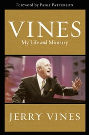 Vines - My Life and Ministry ebook by Jerry Vines,Paige Patterson