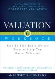 Valuation Workbook - Step-by-Step Exercises and Tests to Help You Master Valuation + WS ebook by McKinsey & Company Inc.,Tim Koller,Marc Goedhart,David Wessels,Michael Cichello