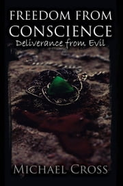 Freedom from Conscience: Deliverance from Evil ebook by Michael Cross
