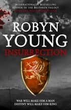 Insurrection - Robert The Bruce, Insurrection Trilogy Book 1 ebook by Robyn Young