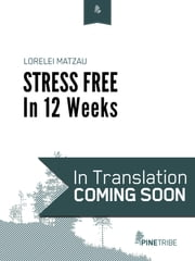 Stress Free in 12 Weeks ebook by Lorelei Matzau