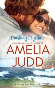 Crashing Together - Silver Bay, #2 ebook by Amelia Judd