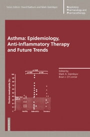Asthma: Epidemiology, Anti-Inflammatory Therapy and Future Trends ebook by Mark A. Giembycz, Brian J. O'Connor