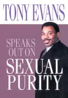 Tony Evans Speaks Out on Sexual Purity ebook by Tony Evans