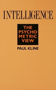 Intelligence - The Psychometric View ebook by Paul Kline