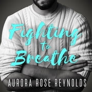Fighting to Breathe audiobook by Aurora Rose Reynolds