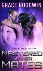 Mastered By Her Mates ebook de Grace Goodwin