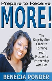 Prepare to Receive MORE! The Step-by-Step Guide to Forming Your Prosperity Partnership with God ebook by Kobo.Web.Store.Products.Fields.ContributorFieldViewModel