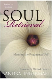 Soul Retrieval - Mending the Fragmented Self ebook by Sandra Ingerman