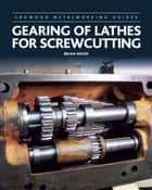 Gearing of Lathes for Screwcutting ebook by Brian Wood