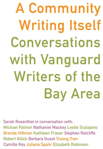A Community Writing Itself - Conversations with Vanguard Writers of the Bay Area ebook by