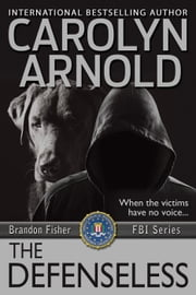 The Defenseless - Brandon Fisher FBI Series, #3 eBook von Carolyn Arnold