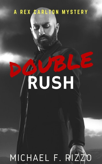 Double Rush - Rex Carlton Mysteries, #2 ebook by Michael F. Rizzo