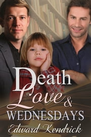 Death, Love & Wednesdays ebook by Edward Kendrick