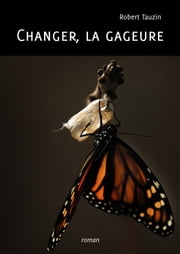 Changer, la gageure eBook by Robert Tauzin