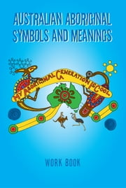 Australian Aboriginal Symbols and Meanings - My Aboriginal Generation Is Cool ebook by Kevin Treloar