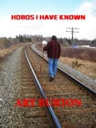 Hobos I Have Known ebook by Art Burton