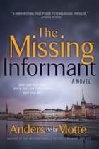 The Missing Informant - A Novel ebook by Anders de la Motte