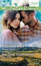 A Child In Need/Her Great Expectations ebook by Marion Lennox, Joan Kilby