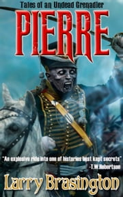 Chronicles of A Zombie Grenadier: Pierre ebook by Larry Brasington