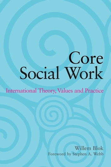 Core Social Work - International Theory, Values and Practice ebook by Willem Blok