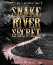 Snake River Secret, a Mary MacIntosh novel ebook by Maureen Meehan Aplin