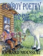 Cowboy Poetry for Sale ebook by Richard Mousseau