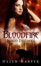 Bloodfire - Blood Destiny, #1 ebook by Helen Harper
