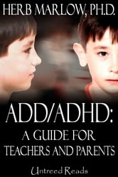 ADD/ADHD: A Guide for Teachers and Parents ebook by Herb Marlow