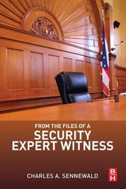 From the Files of a Security Expert Witness ebook by Charles A. Sennewald