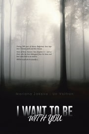 I WANT TO BE WITH YOU ebook by Mariana Zakova; Un Voltron