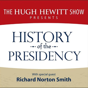 History of the Presidency audiobook by The Hugh Hewitt Show,Richard Norton Smith