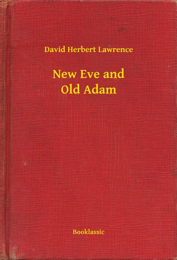 New Eve and Old Adam ebook by David Herbert Lawrence