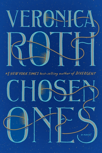 Chosen Ones - The new novel from NEW YORK TIMES best-selling author Veronica Roth ebook by Veronica Roth
