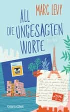 All die ungesagten Worte - Roman ebook by Marc Levy, Bettina Runge