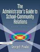 Administrator's Guide to School-Community Relations, The ebook by George E. Pawlas