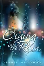 Crying in the Rain ebook by Debbie McGowan