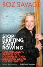 Stop Drifting, Start Rowing ebook by Roz Savage