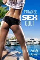 Paradise Sex Cult ebook by Jessie Jules