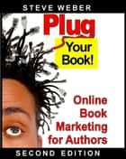 Plug Your Book! Online Book Marketing for Authors ebook by Steve Weber