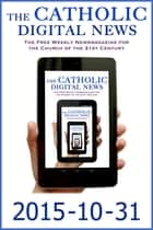 The Catholic Digital News 2015-10-31 (Special Issue: Pope Francis and the Synod on the Family) ebook by The Catholic Digital News