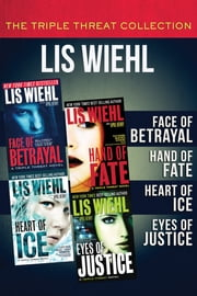 The Triple Threat Collection - Face of Betrayal, Hand of Fate, Heart of Ice, and Eyes of Justice ebook by Lis Wiehl,April Henry
