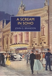 A Scream in Soho - A British Library Crime Classic ebook by John G Brandon