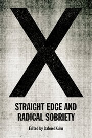 X: Straight Edge And Radical Sobriety eBook by Gabriel Kuhn