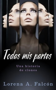 Todas mis partes ebook by Lorena Falcón